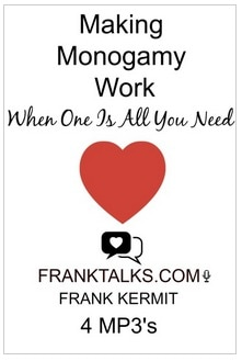 MAKING MONOGAMY WORK WHEN ONE IS ALL YOUR NEED BY FRANK KERMIT