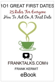 101 GREAT FIRST DATES 25 RULES FOR EVERYONE HOW TO ACT ON A FIRST DATE BY FRANK KERMIT