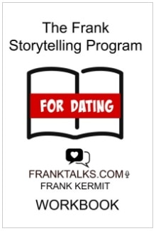 THE FRANK STORYTELLING PROGRAM FOR DATING WORKBOOK BY FRANK KERMIT
