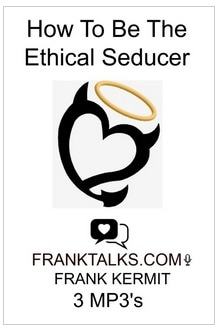 HOW TO BE THE ETHICAL SEDUCER BY FRANK KERMIT