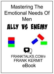 MASTERING THE EMOTIONAL NEEDS OF MEN ALLY VS ENEMY BY FRANK KERMIT